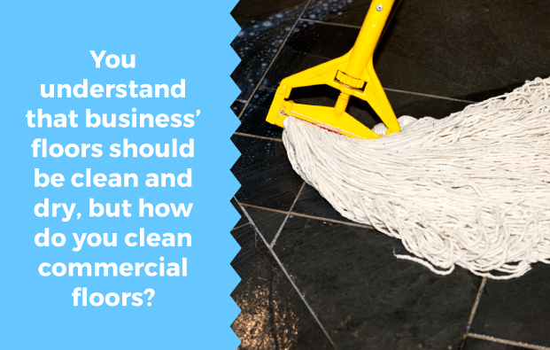 How do you clean commercial floors?