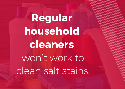 Household cleaners won't work on salt stains